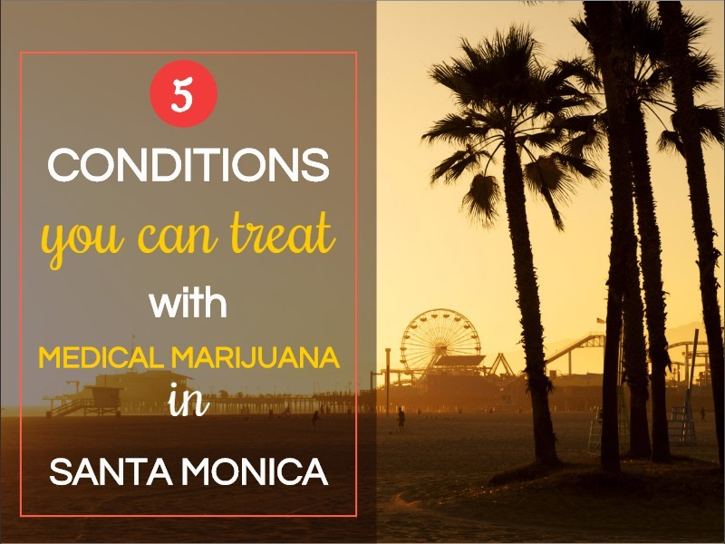 Top 5 Conditions You Can Treat With Medical Marijuana In Santa Monica